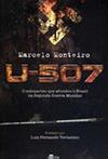 U-507 O Submarino Que Afundou o Brasil na Segunda Guerra Mundial